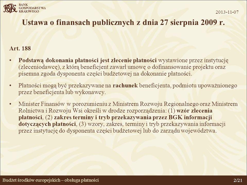 Budżet środków europejskich – obsługa płatności Ustawa o finansach publicznych z dnia 27 sierpnia 2009 r. Art. 188 Podstawą dokonania płatności jest z