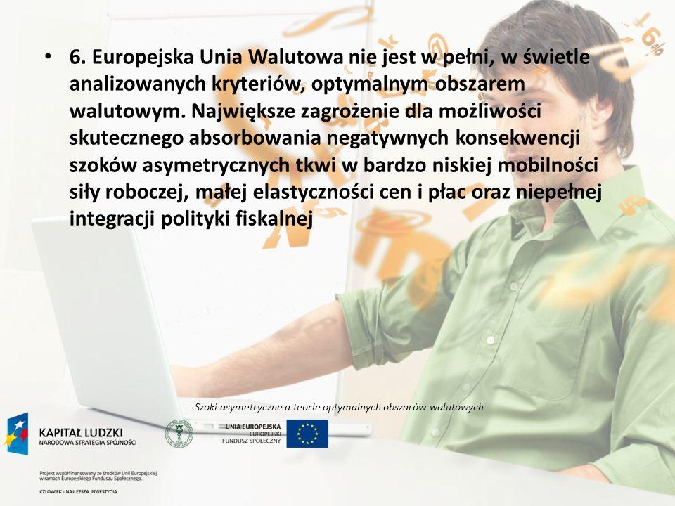 Szoki asymetryczne a teorie optymalnych obszarów walutowych 6. Europejska Unia Walutowa nie jest w pełni, w świetle analizowanych kryteriów, optymalny