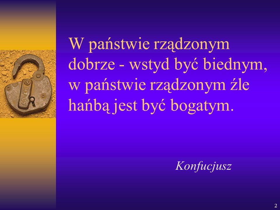 2 W państwie rządzonym dobrze - wstyd być biednym, w państwie rządzonym źle hańbą jest być bogatym. Konfucjusz