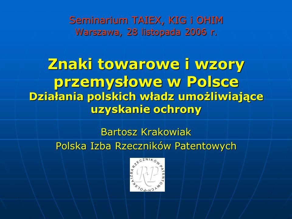 Seminarium TAIEX, KIG i OHIM Warszawa, 28 listopada 2006 r. Znaki towarowe i wzory przemysłowe w Polsce Działania polskich władz umożliwiające uzyskan