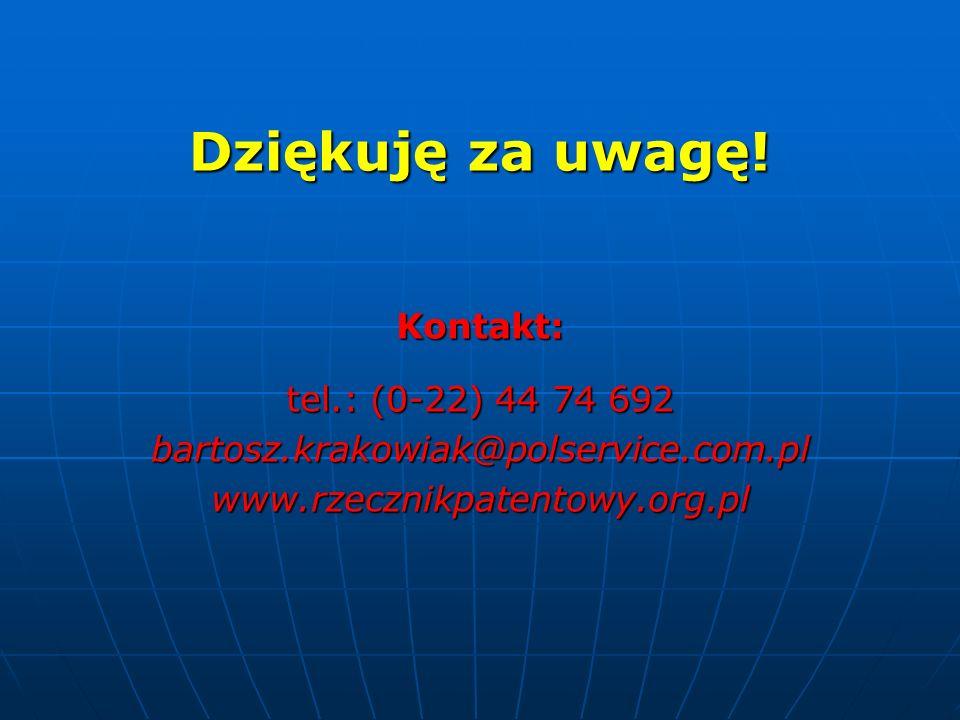 Dziękuję za uwagę! Kontakt: tel.: (0-22) 44 74 692 bartosz.krakowiak@polservice.com.plwww.rzecznikpatentowy.org.pl