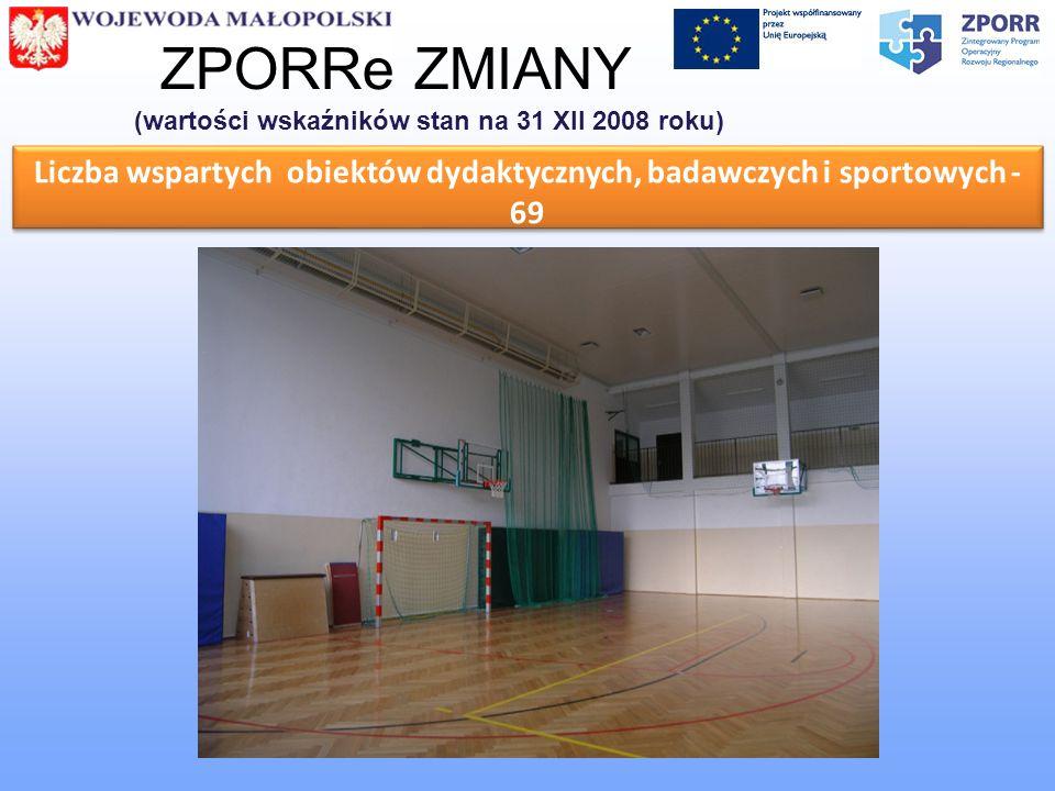 Liczba wspartych obiektów dydaktycznych, badawczych i sportowych - 69 ZPORRe ZMIANY (wartości wskaźników stan na 31 XII 2008 roku)