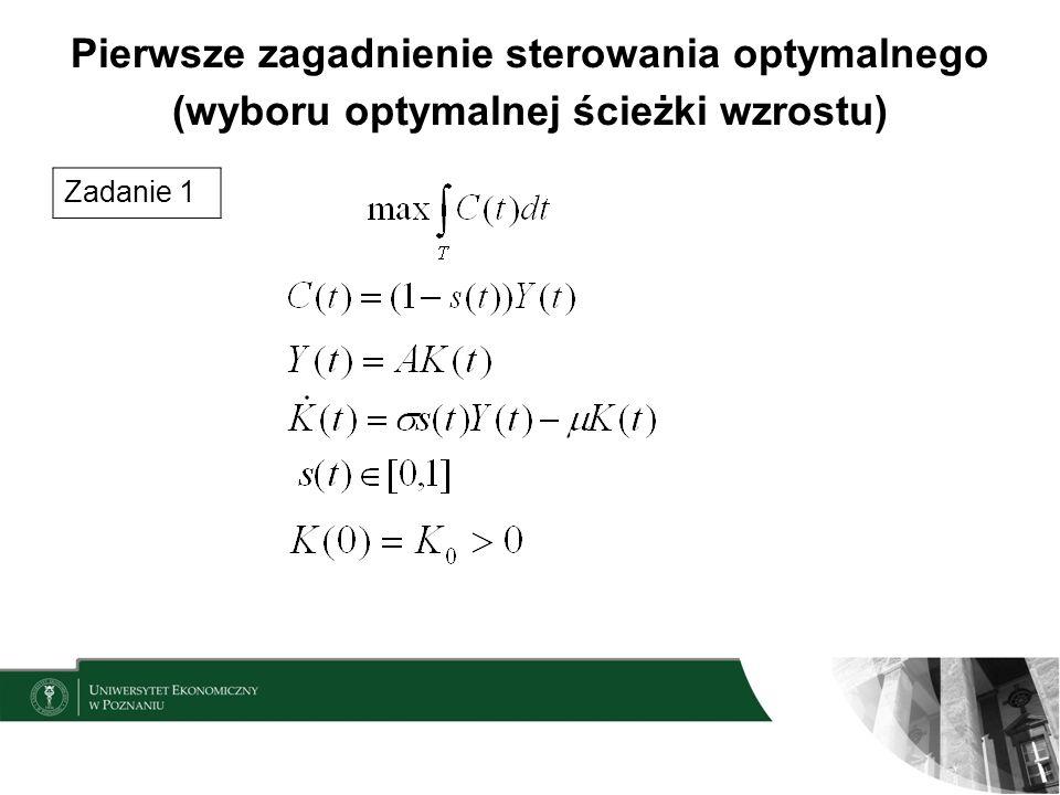 Pierwsze zagadnienie sterowania optymalnego (wyboru optymalnej ścieżki wzrostu) Zadanie 1