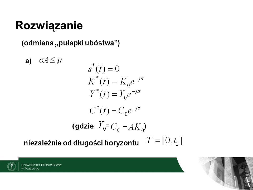 Rozwiązanie (odmiana pułapki ubóstwa) a) = ( gdzie niezależnie od długości horyzontu )