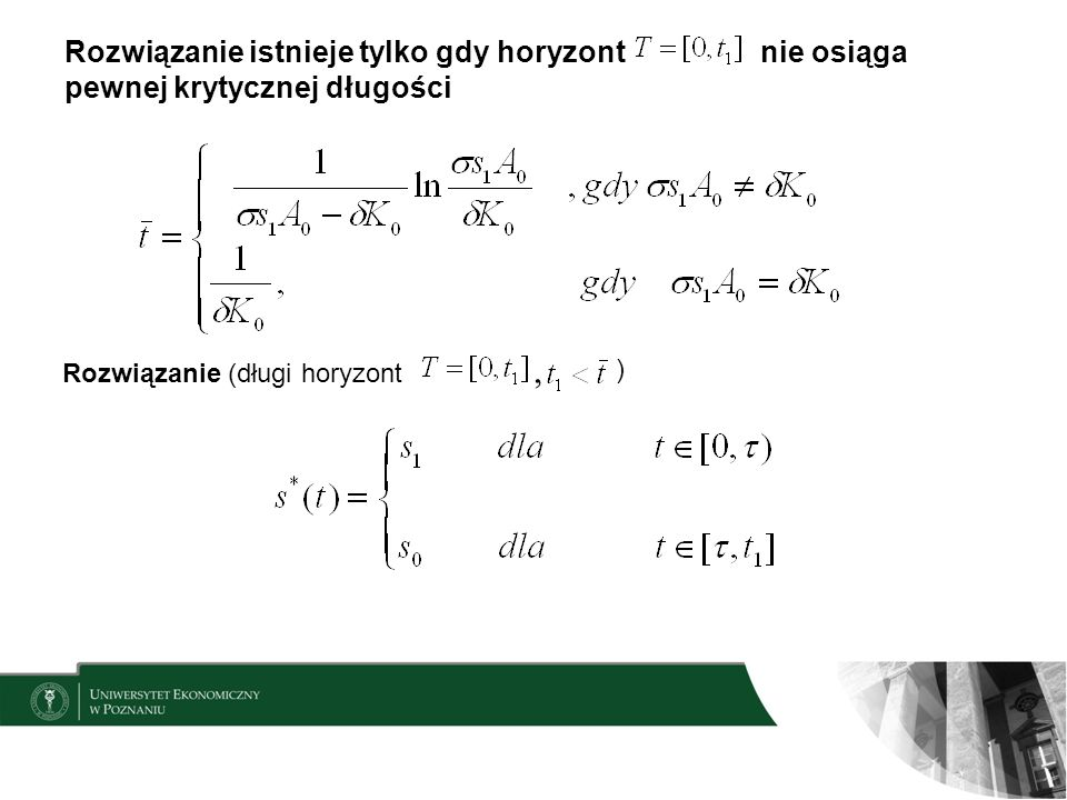 Rozwiązanie istnieje tylko gdy horyzont nie osiąga pewnej krytycznej długości Rozwiązanie (długi horyzont, )