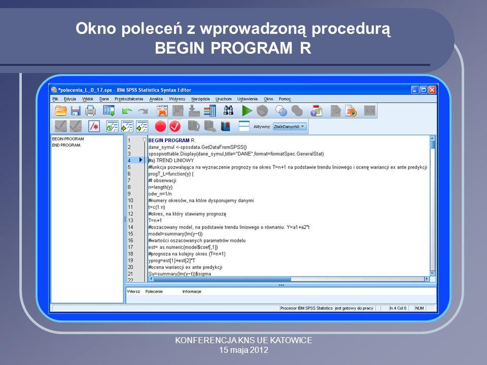 KONFERENCJA KNS UE KATOWICE 15 maja 2012 Okno poleceń z wprowadzoną procedurą BEGIN PROGRAM R
