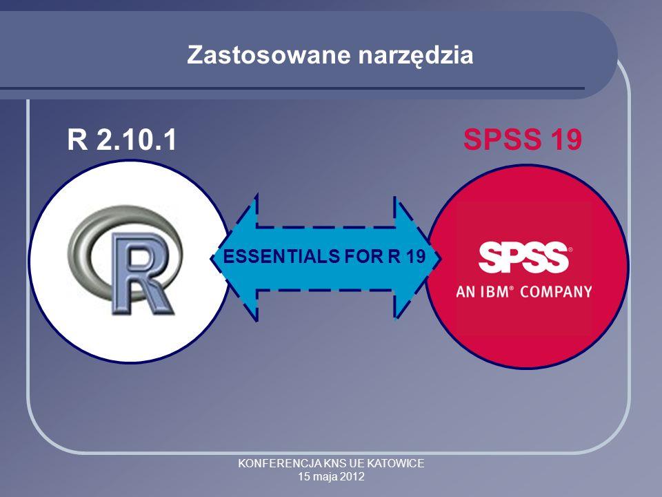 KONFERENCJA KNS UE KATOWICE 15 maja 2012 Zastosowane narzędzia ESSENTIALS FOR R 19 R 2.10.1SPSS 19