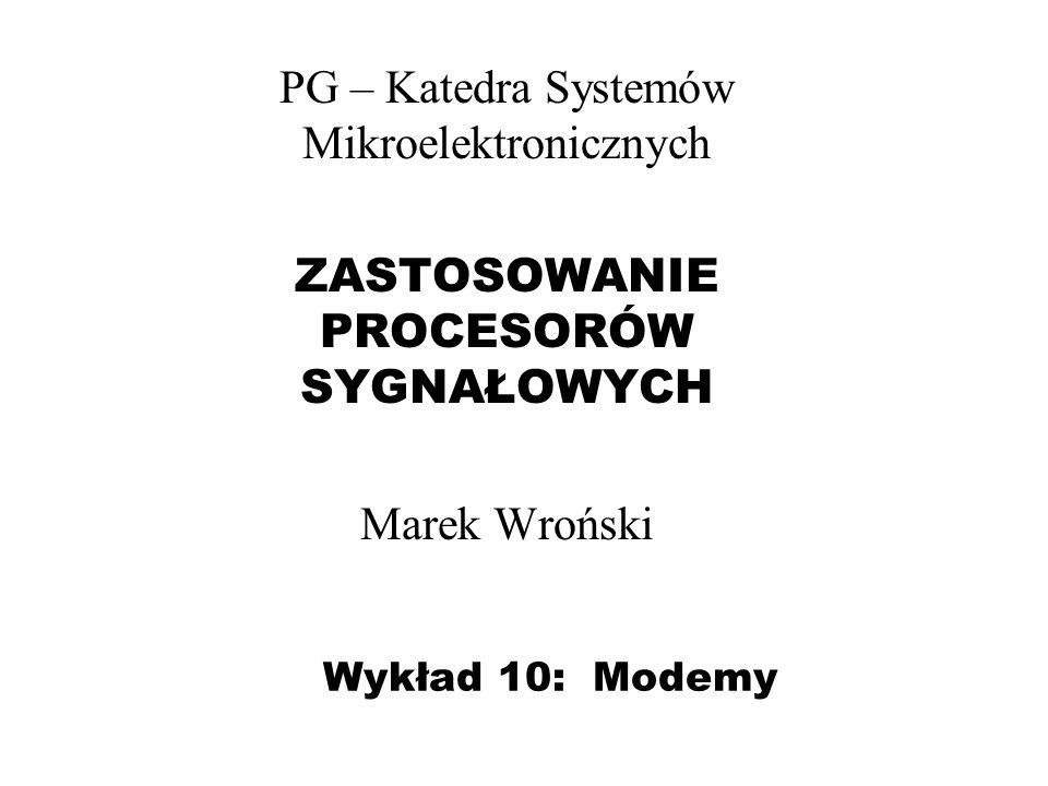Wykład 10: Modemy PG – Katedra Systemów Mikroelektronicznych ZASTOSOWANIE PROCESORÓW SYGNAŁOWYCH Marek Wroński