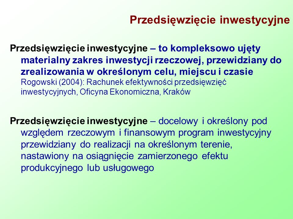 Przedsięwzięcie inwestycyjne Przedsięwzięcie inwestycyjne – to kompleksowo ujęty materialny zakres inwestycji rzeczowej, przewidziany do zrealizowania