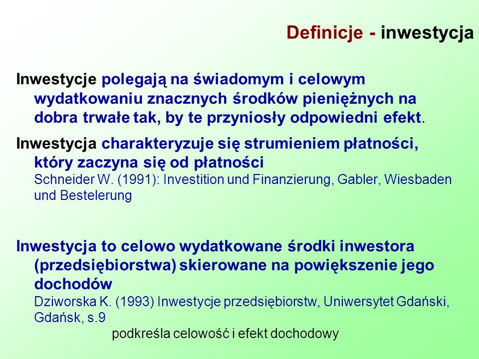 Definicje - inwestycja Inwestycje polegają na świadomym i celowym wydatkowaniu znacznych środków pieniężnych na dobra trwałe tak, by te przyniosły odp