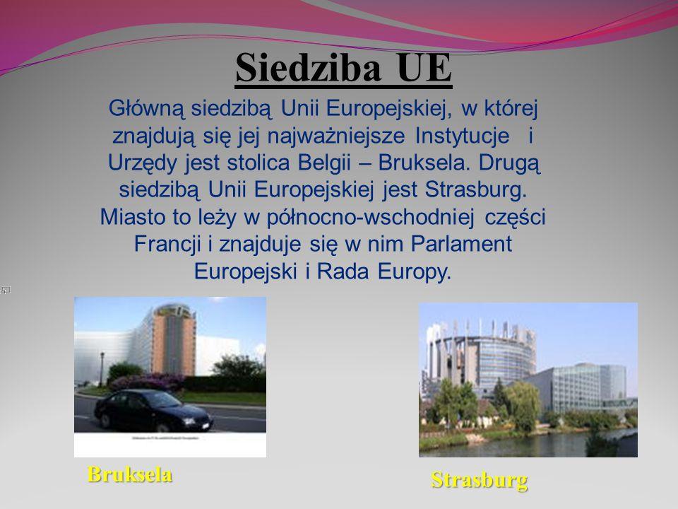 Siedziba UE Główną siedzibą Unii Europejskiej, w której znajdują się jej najważniejsze Instytucje i Urzędy jest stolica Belgii – Bruksela. Drugą siedz