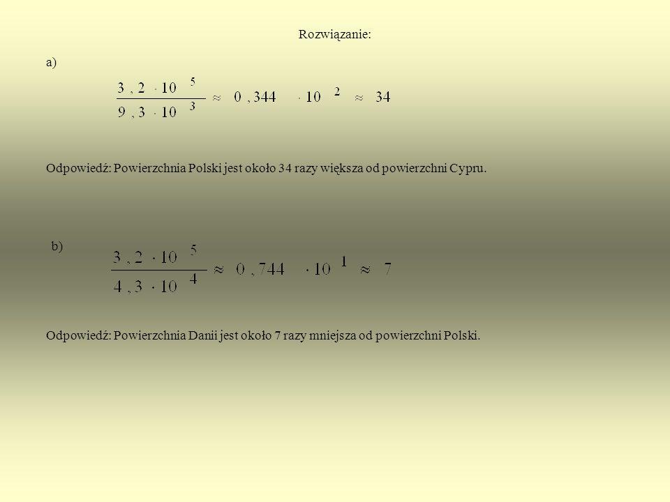 Zadanie 5. Powierzchnie państw trio PaństwoPowierzchnia [km 2 ] Polska3,2 · 10 5 Dania4,3 · 10 4 Cypr9,3 · 10 3 Na podstawie informacji zawartych w ta