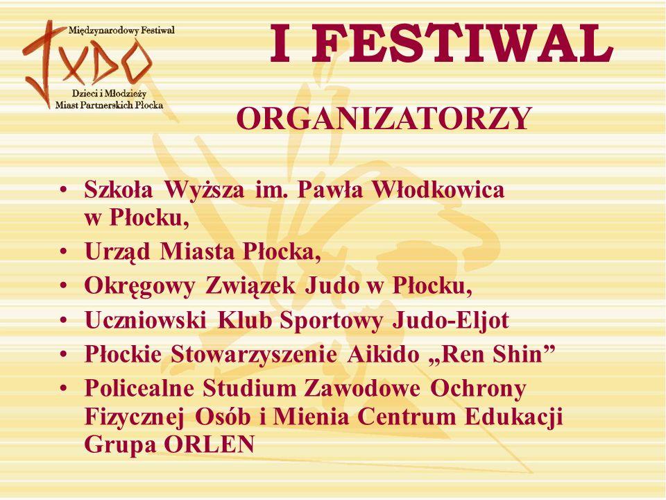 I FESTIWAL Szkoła Wyższa im. Pawła Włodkowica w Płocku, Urząd Miasta Płocka, Okręgowy Związek Judo w Płocku, Uczniowski Klub Sportowy Judo-Eljot Płock
