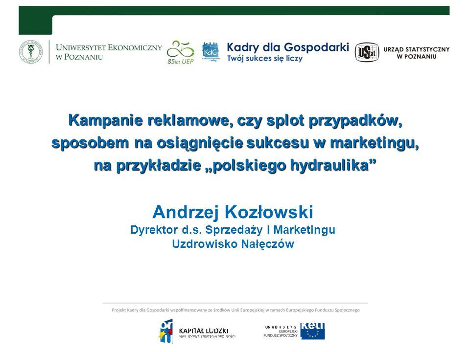 Kampanie reklamowe, czy splot przypadków, sposobem na osiągnięcie sukcesu w marketingu, na przykładzie polskiego hydraulika Andrzej Kozłowski Dyrektor