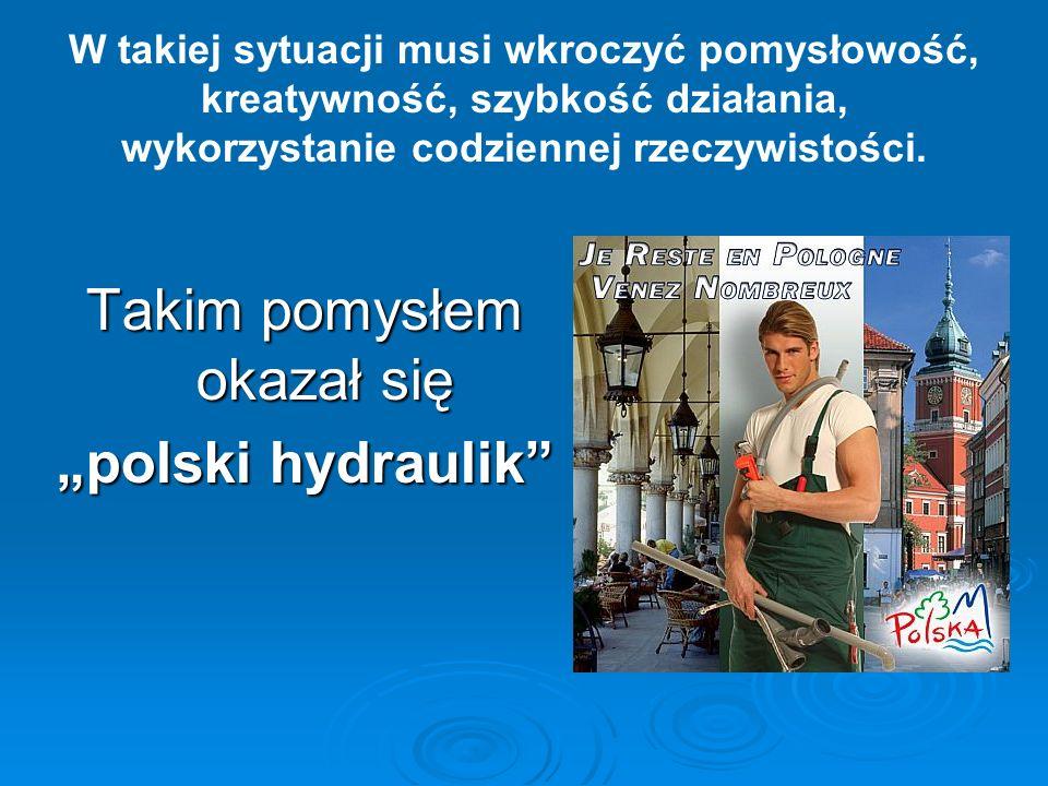 W takiej sytuacji musi wkroczyć pomysłowość, kreatywność, szybkość działania, wykorzystanie codziennej rzeczywistości. Takim pomysłem okazał się polsk