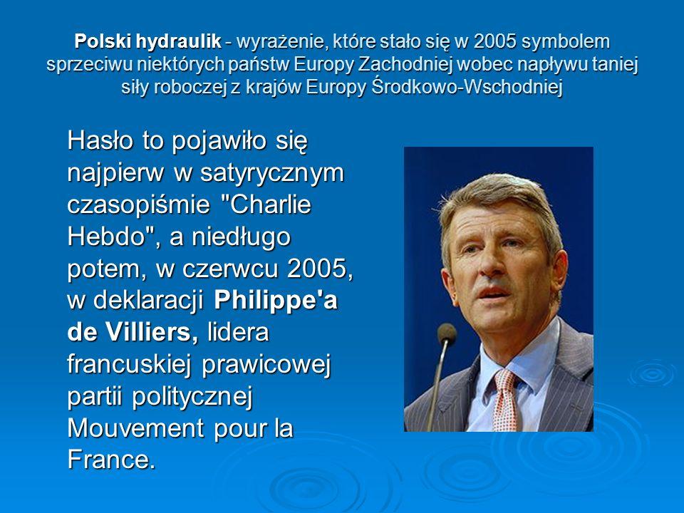 Polski hydraulik - wyrażenie, które stało się w 2005 symbolem sprzeciwu niektórych państw Europy Zachodniej wobec napływu taniej siły roboczej z krajó