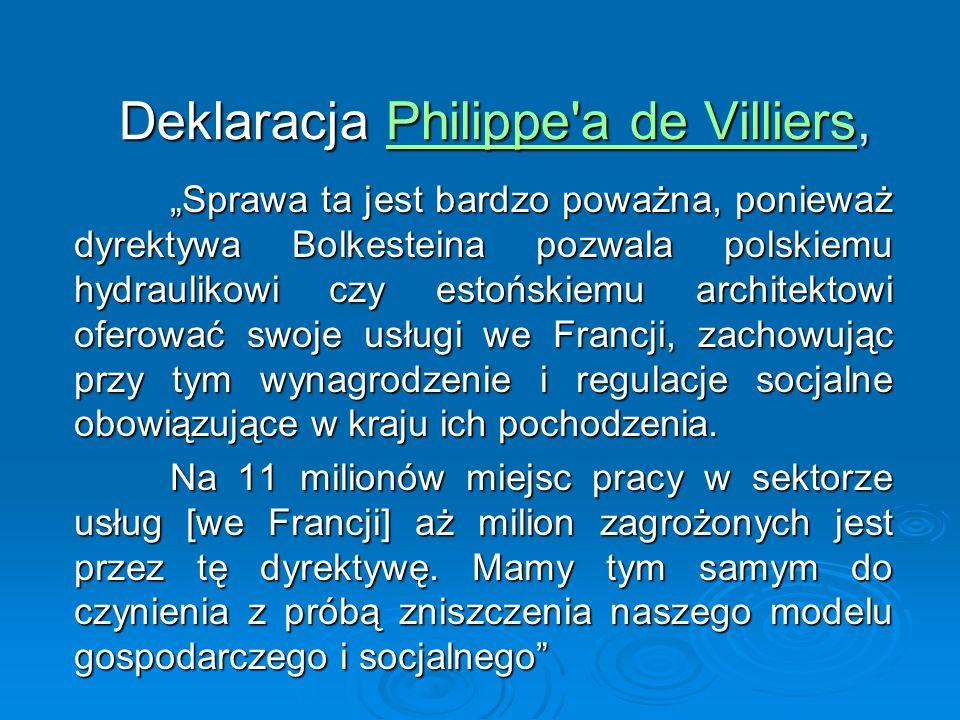 Deklaracja Philippe'a de Villiers, Philippe'a de VilliersPhilippe'a de Villiers Sprawa ta jest bardzo poważna, ponieważ dyrektywa Bolkesteina pozwala