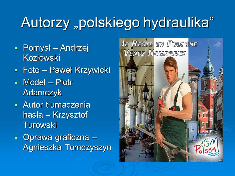 Autorzy polskiego hydraulika Pomysł – Andrzej Kozłowski Pomysł – Andrzej Kozłowski Foto – Paweł Krzywicki Foto – Paweł Krzywicki Model – Piotr Adamczy