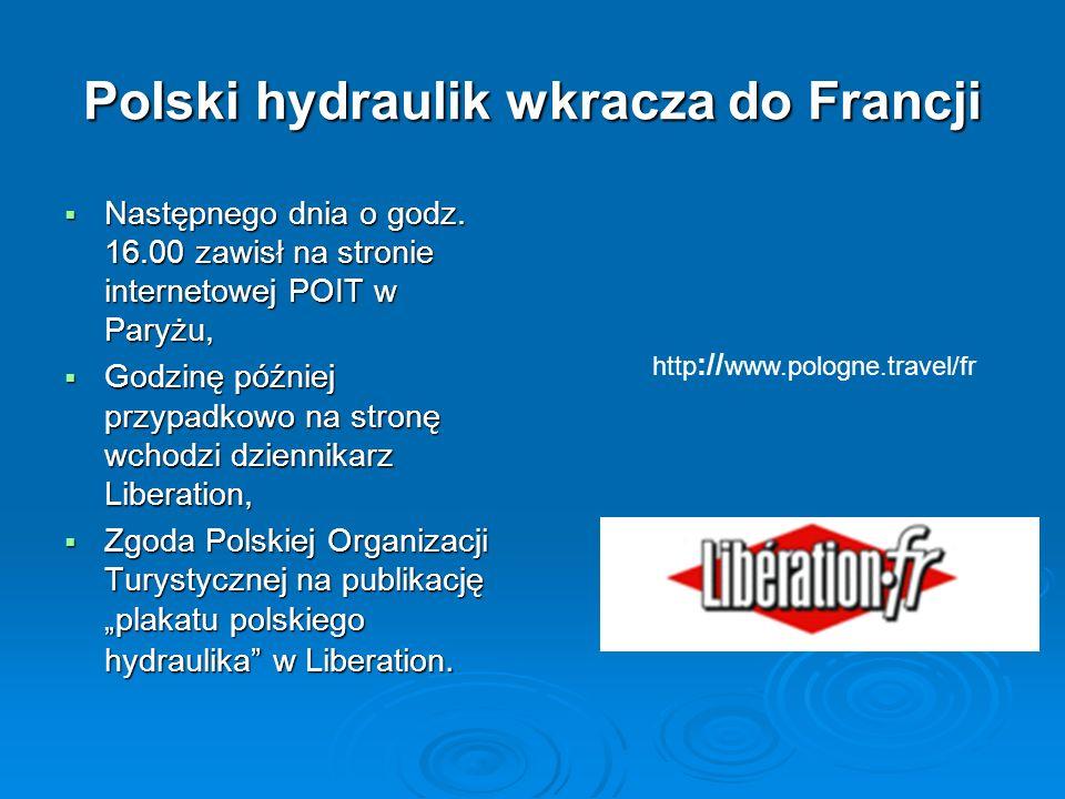 Polski hydraulik wkracza do Francji Następnego dnia o godz. 16.00 zawisł na stronie internetowej POIT w Paryżu, Następnego dnia o godz. 16.00 zawisł n