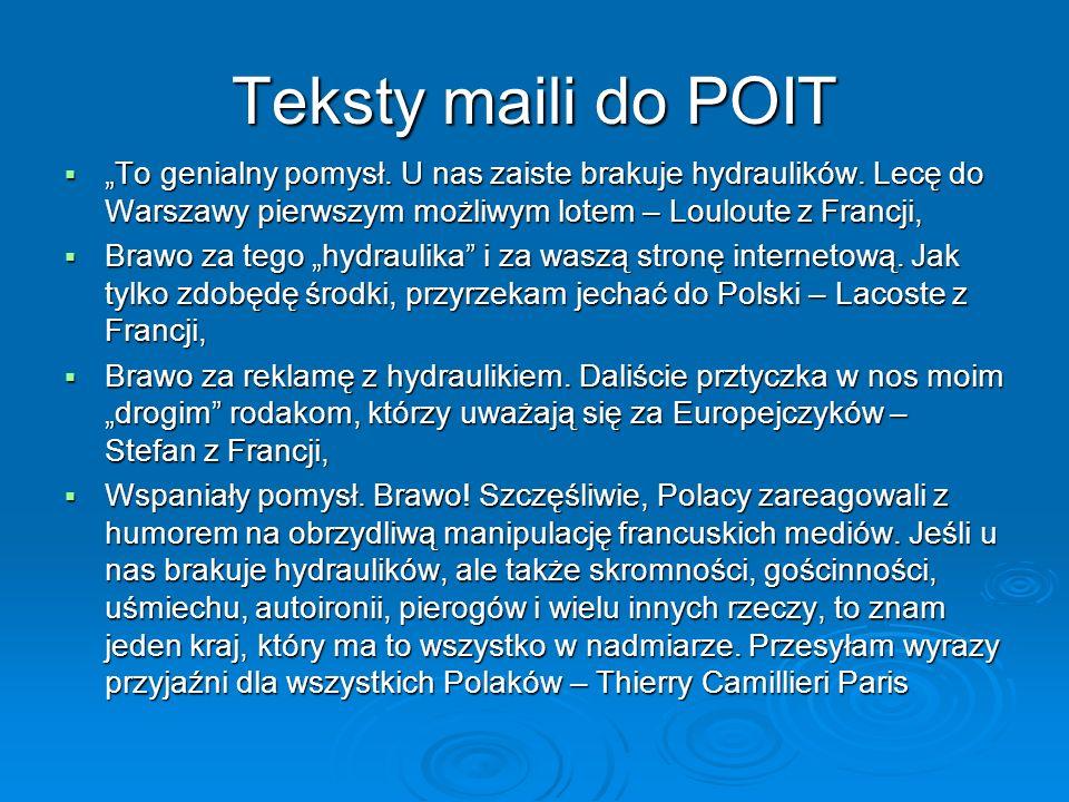 Teksty maili do POIT To genialny pomysł. U nas zaiste brakuje hydraulików. Lecę do Warszawy pierwszym możliwym lotem – Louloute z Francji, To genialny