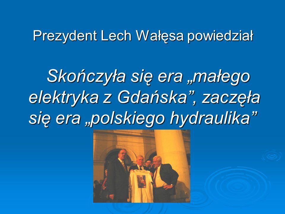 Prezydent Lech Wałęsa powiedział Skończyła się era małego elektryka z Gdańska, zaczęła się era polskiego hydraulika