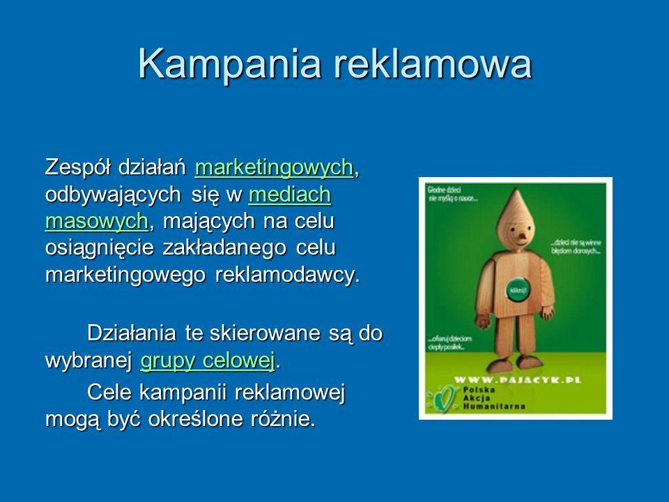 Kampania reklamowa Zespół działań marketingowych, odbywających się w mediach masowych, mających na celu osiągnięcie zakładanego celu marketingowego re