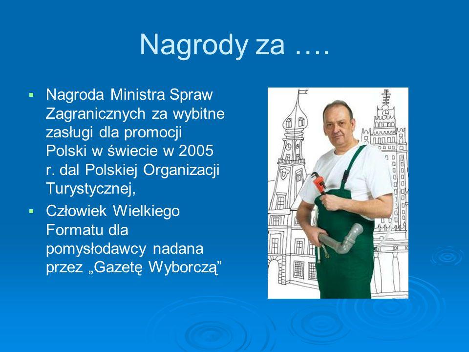 Nagrody za …. Nagroda Ministra Spraw Zagranicznych za wybitne zasługi dla promocji Polski w świecie w 2005 r. dal Polskiej Organizacji Turystycznej, C