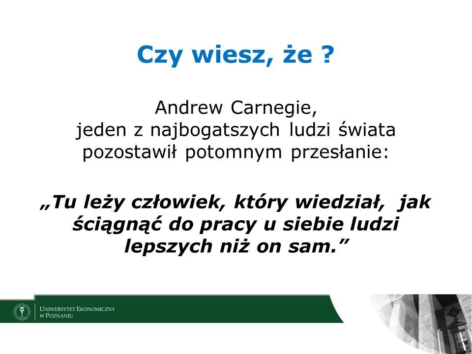 Czy wiesz, że ? Andrew Carnegie, jeden z najbogatszych ludzi świata pozostawił potomnym przesłanie: Tu leży człowiek, który wiedział, jak ściągnąć do
