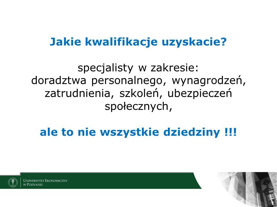 Jakie kwalifikacje uzyskacie? specjalisty w zakresie: doradztwa personalnego, wynagrodzeń, zatrudnienia, szkoleń, ubezpieczeń społecznych, ale to nie