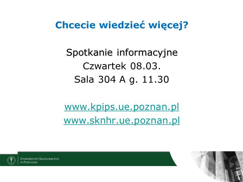 Spotkanie informacyjne Chcecie wiedzieć więcej? Spotkanie informacyjne Czwartek 08.03. Sala 304 A g. 11.30 www.kpips.ue.poznan.pl www.sknhr.ue.poznan.