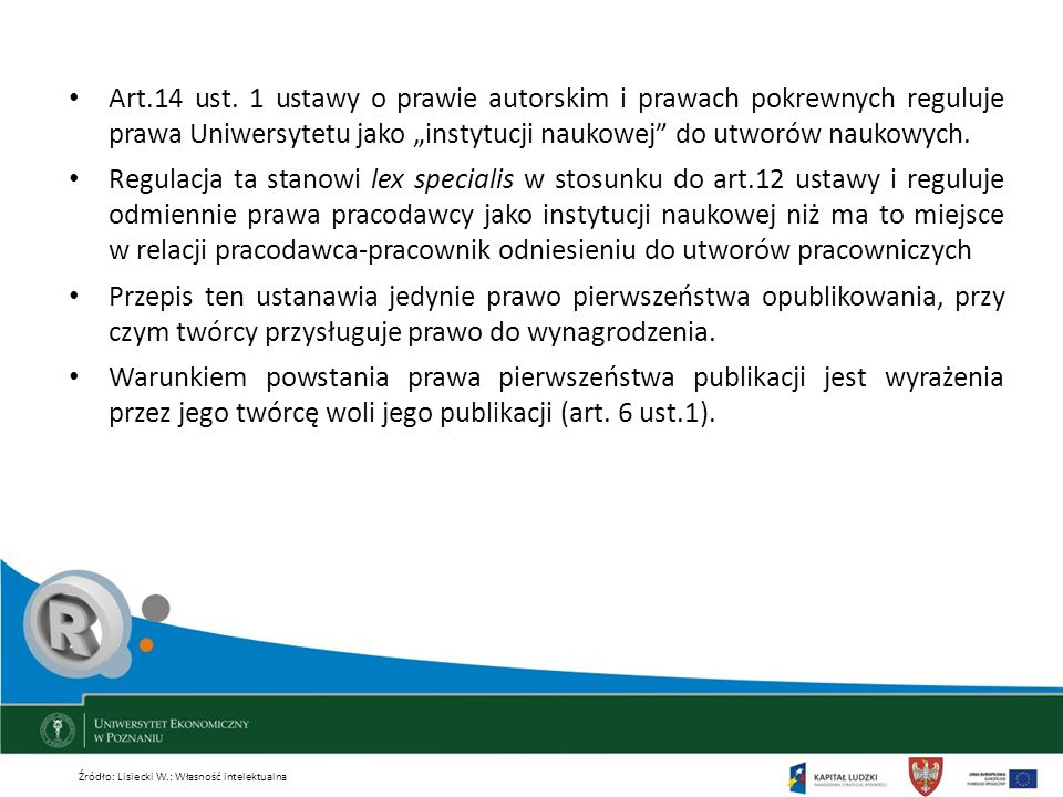 Art.14 ust. 1 ustawy o prawie autorskim i prawach pokrewnych reguluje prawa Uniwersytetu jako instytucji naukowej do utworów naukowych. Regulacja ta s