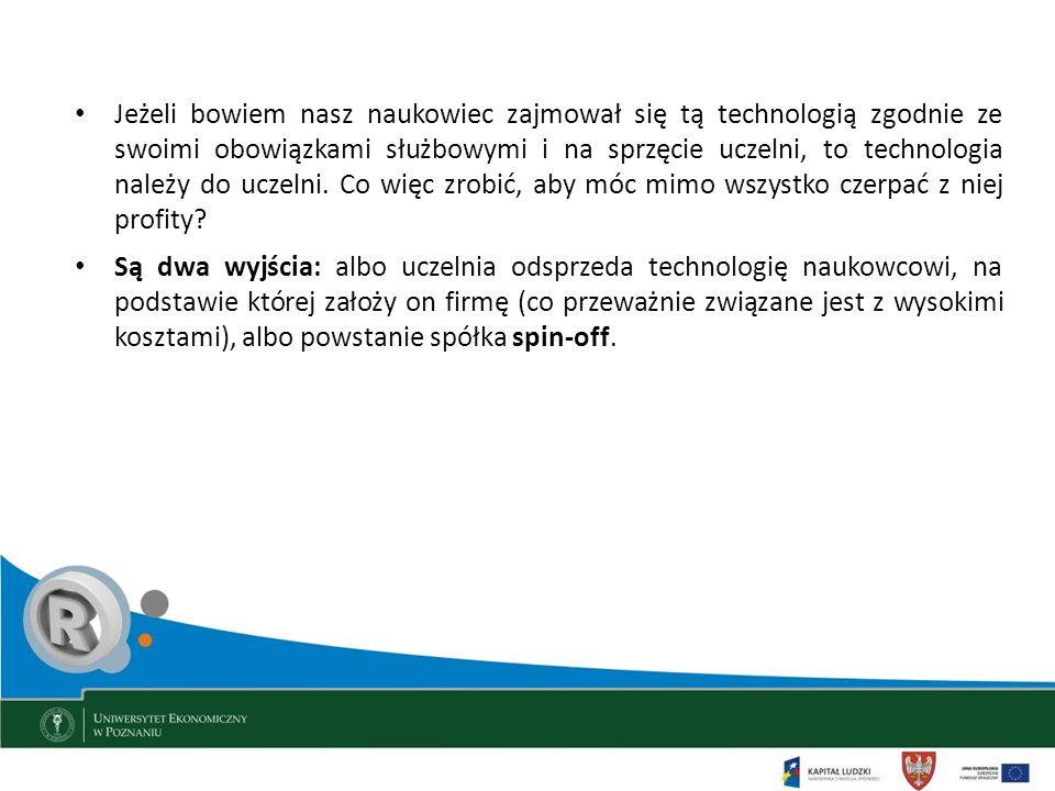 Jeżeli bowiem nasz naukowiec zajmował się tą technologią zgodnie ze swoimi obowiązkami służbowymi i na sprzęcie uczelni, to technologia należy do ucze