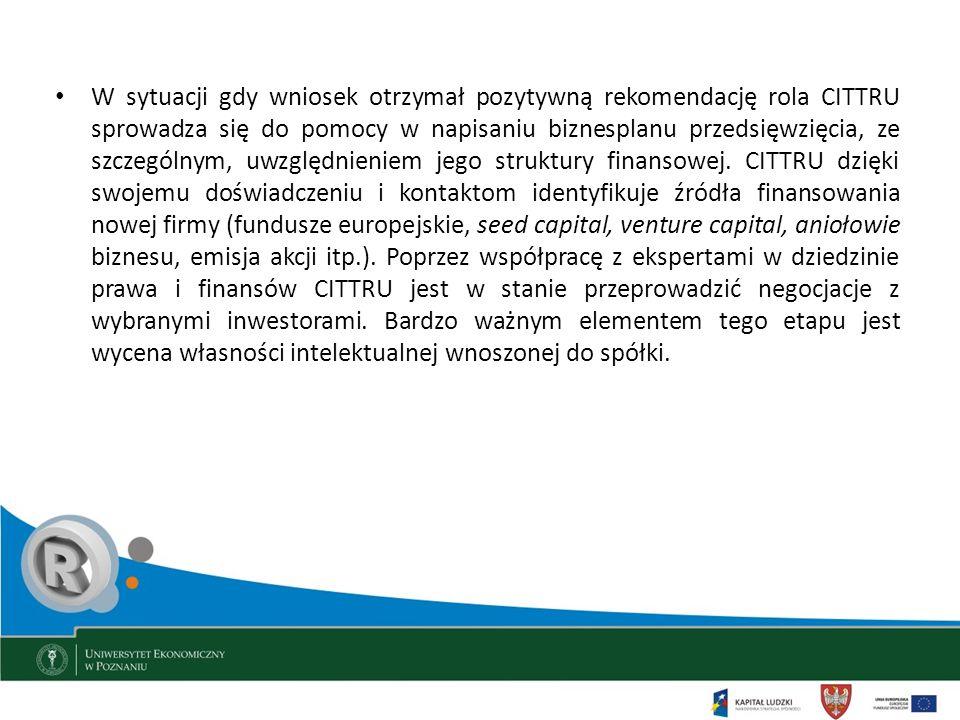 W sytuacji gdy wniosek otrzymał pozytywną rekomendację rola CITTRU sprowadza się do pomocy w napisaniu biznesplanu przedsięwzięcia, ze szczególnym, uw