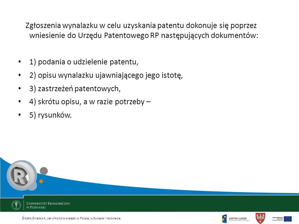 Zgłoszenia wynalazku w celu uzyskania patentu dokonuje się poprzez wniesienie do Urzędu Patentowego RP następujących dokumentów: 1) podania o udzielen