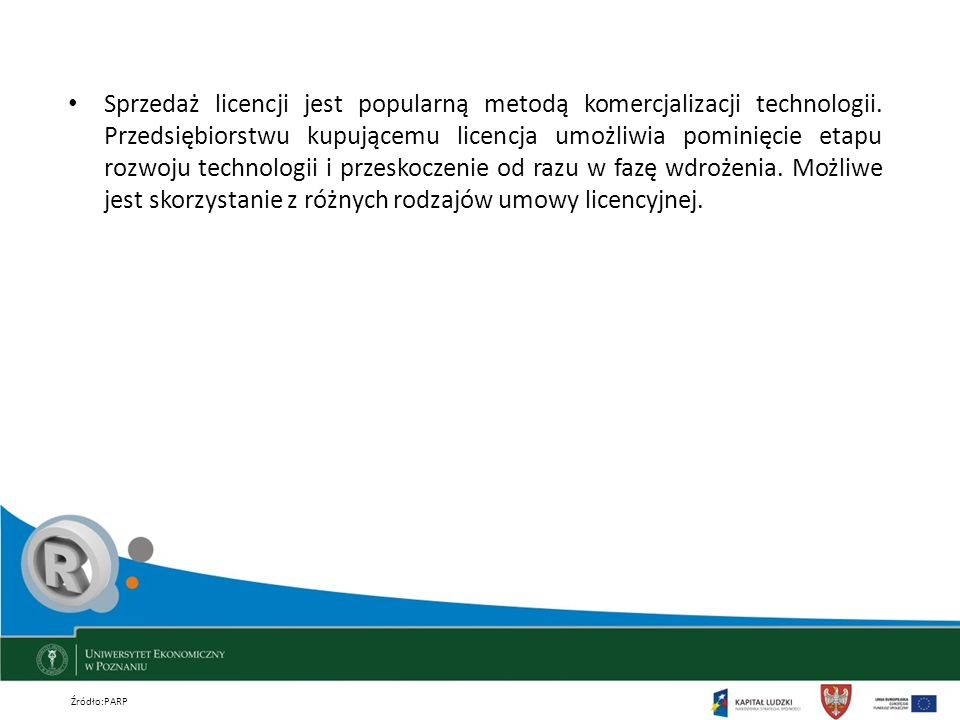 Sprzedaż licencji jest popularną metodą komercjalizacji technologii. Przedsiębiorstwu kupującemu licencja umożliwia pominięcie etapu rozwoju technolog