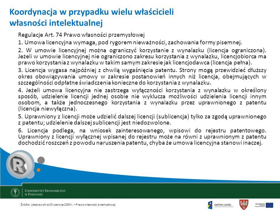 Koordynacja w przypadku wielu właścicieli własności intelektualnej Regulacje Art. 74 Prawo własności przemysłowej 1. Umowa licencyjna wymaga, pod rygo