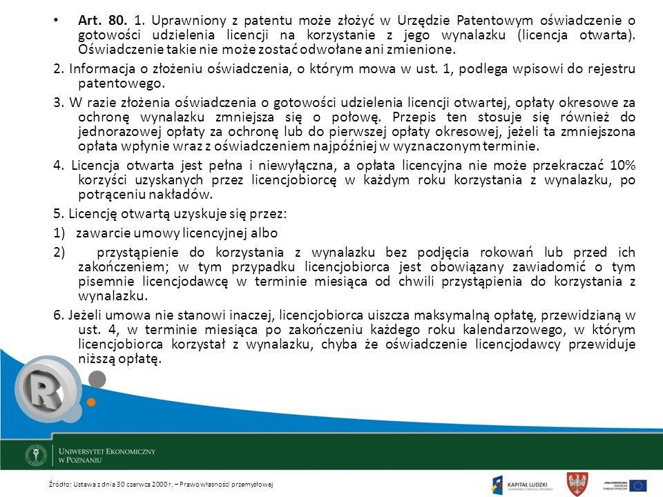 Art. 80. 1. Uprawniony z patentu może złożyć w Urzędzie Patentowym oświadczenie o gotowości udzielenia licencji na korzystanie z jego wynalazku (licen