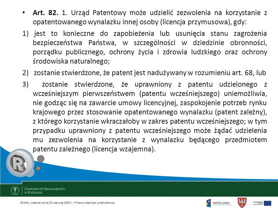 Art. 82. 1. Urząd Patentowy może udzielić zezwolenia na korzystanie z opatentowanego wynalazku innej osoby (licencja przymusowa), gdy: 1) jest to koni