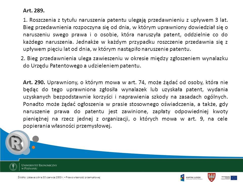 Art. 289. 1. Roszczenia z tytułu naruszenia patentu ulegają przedawnieniu z upływem 3 lat. Bieg przedawnienia rozpoczyna się od dnia, w którym uprawni