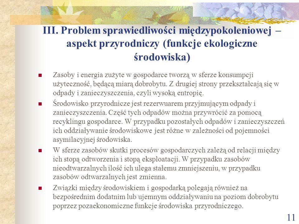 III. Problem sprawiedliwości międzypokoleniowej – aspekt przyrodniczy (funkcje ekologiczne środowiska ) Zasoby i energia zużyte w gospodarce tworzą w