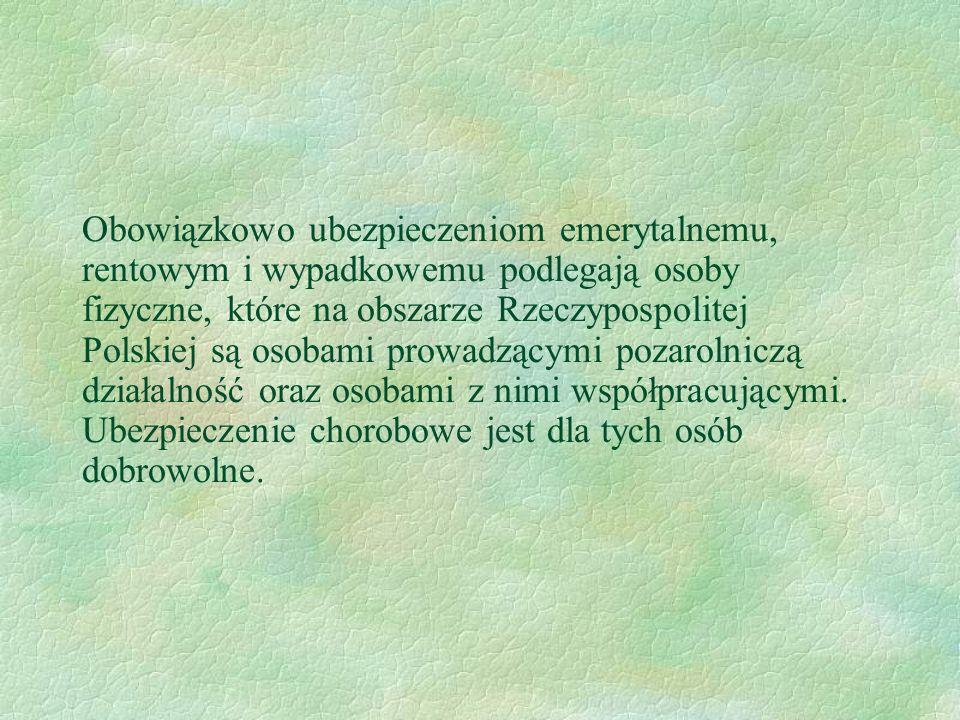 Obowiązkowo ubezpieczeniom emerytalnemu, rentowym i wypadkowemu podlegają osoby fizyczne, które na obszarze Rzeczypospolitej Polskiej są osobami prowa