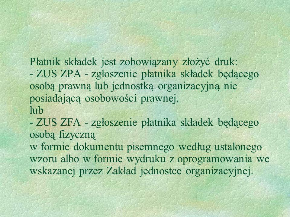 Płatnik składek jest zobowiązany złożyć druk: - ZUS ZPA - zgłoszenie płatnika składek będącego osobą prawną lub jednostką organizacyjną nie posiadając