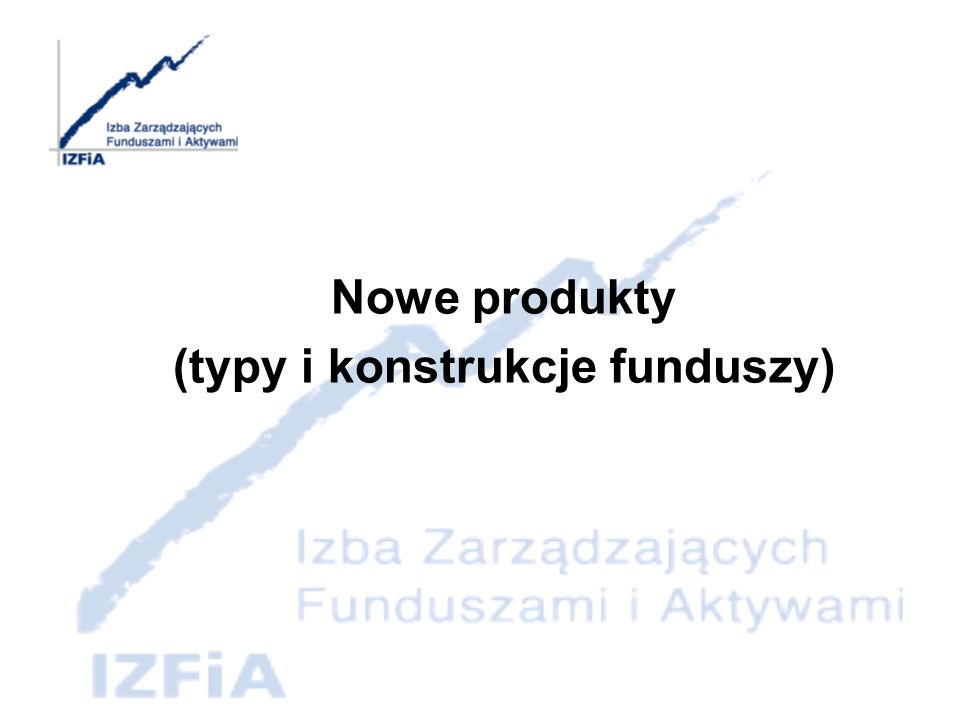 Nowe konstrukcje i typy funduszy inwestycyjnych Konstrukcje funduszy inwestycyjnych: Fundusze z różnymi kategoriami jednostek uczestnictwa, Fundusze podstawowe i powiązane, Fundusze z wydzielonymi subfunudszami.