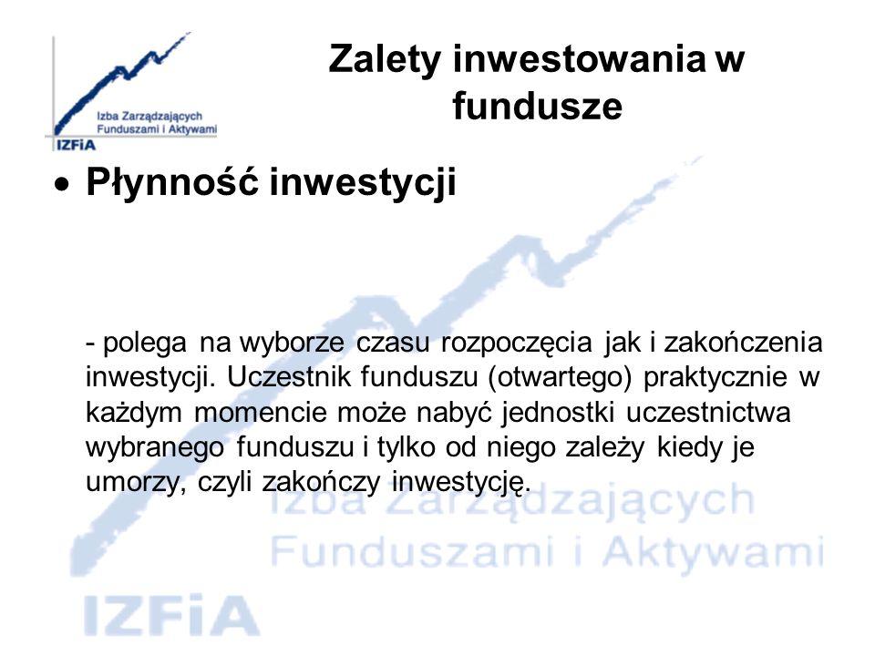Zalety inwestowania w fundusze Zarządzanie oszczędnościami przez specjalistów - Funduszami inwestycyjnymi zarządzają wysokiej klasy specjaliści – doradcy finansowi, którzy muszą być zatrudniani przez TFI, które zarządzają funduszami.