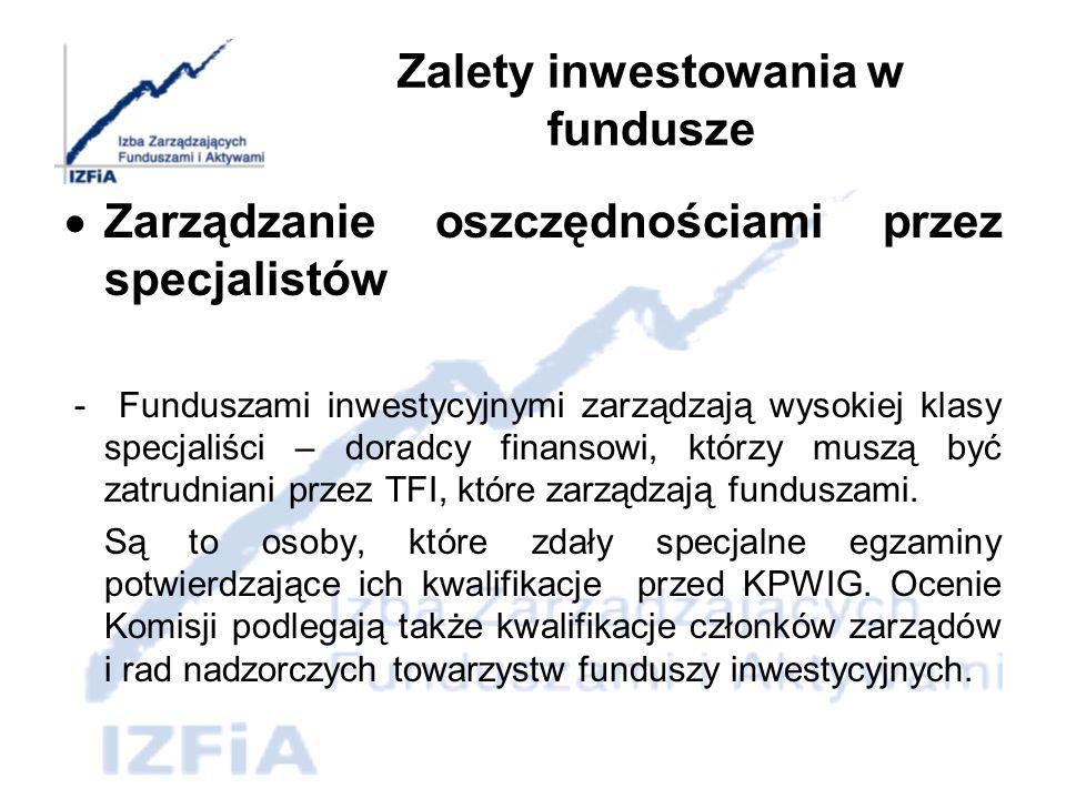 Zalety inwestowania w fundusze Możliwość bieżącej kontroli stanu swoich oszczędności - wycena jednostek uczestnictwa funduszy dokonywana jest i publikowana w każdym dniu roboczym, w którym odbywa się sesja giełdowa na Giełdzie Papierów Wartościowych w Warszawie.