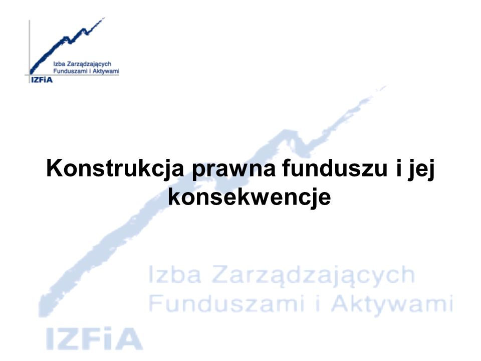 Konstrukcja prawna funduszu inwestycyjnego Fundusz inwestycyjny: jest to osoba prawna tworzona, zarządzana i reprezentowana przez odrębną osobę prawną – towarzystwo funduszy inwestycyjnych – ustawowy organ funduszu.