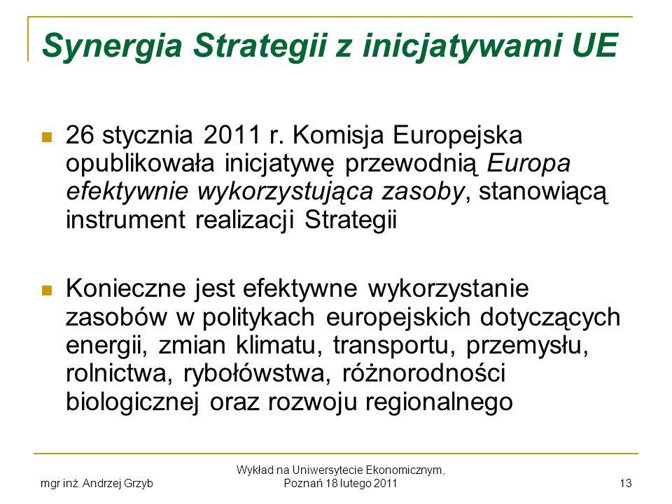 mgr inż. Andrzej Grzyb Wykład na Uniwersytecie Ekonomicznym, Poznań 18 lutego 2011 13 Synergia Strategii z inicjatywami UE 26 stycznia 2011 r. Komisja