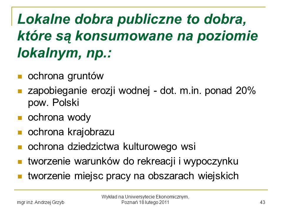 mgr inż. Andrzej Grzyb Wykład na Uniwersytecie Ekonomicznym, Poznań 18 lutego 2011 43 Lokalne dobra publiczne to dobra, które są konsumowane na poziom