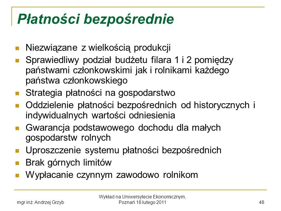 mgr inż. Andrzej Grzyb Wykład na Uniwersytecie Ekonomicznym, Poznań 18 lutego 2011 48 Płatności bezpośrednie Niezwiązane z wielkością produkcji Sprawi