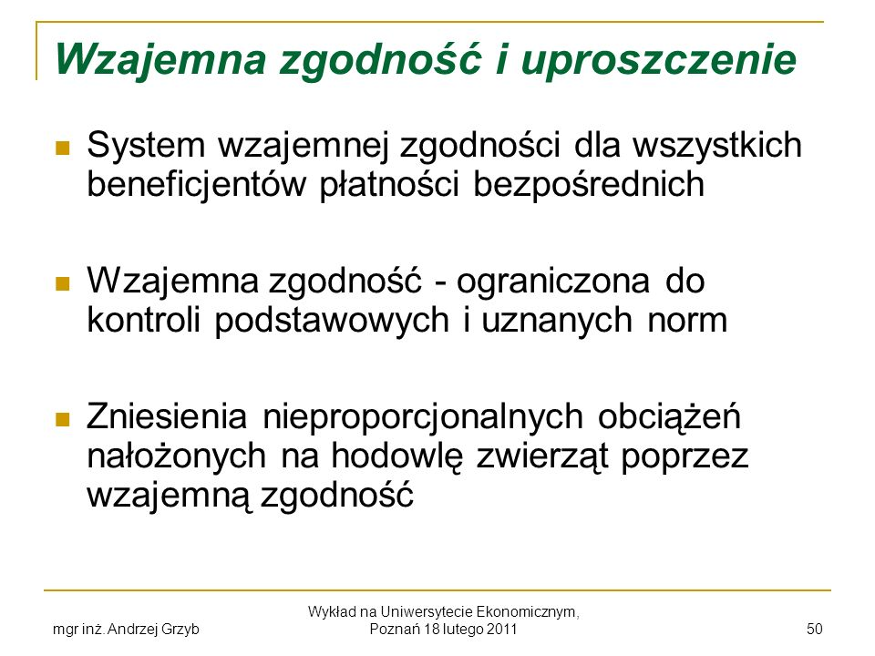 mgr inż. Andrzej Grzyb Wykład na Uniwersytecie Ekonomicznym, Poznań 18 lutego 2011 50 Wzajemna zgodność i uproszczenie System wzajemnej zgodności dla